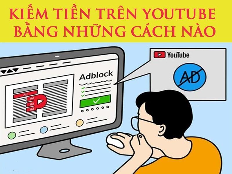 kiem-tien-tren-youtube-bang-nhung-cach-nao--